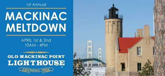 1st Annual Mackinac Meltdown at Old Mackinac Point Lighthouse